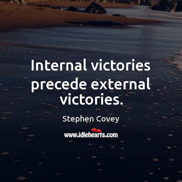 Internal victories precede external victories. Image