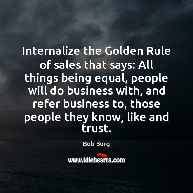 Internalize the Golden Rule of sales that says: All things being equal, Image