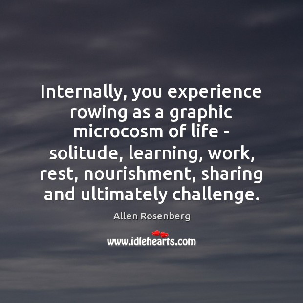 Image, Internally, you experience rowing as a graphic microcosm of life – solitude,