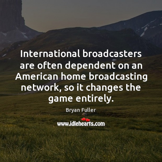 Image, International broadcasters are often dependent on an American home broadcasting network, so