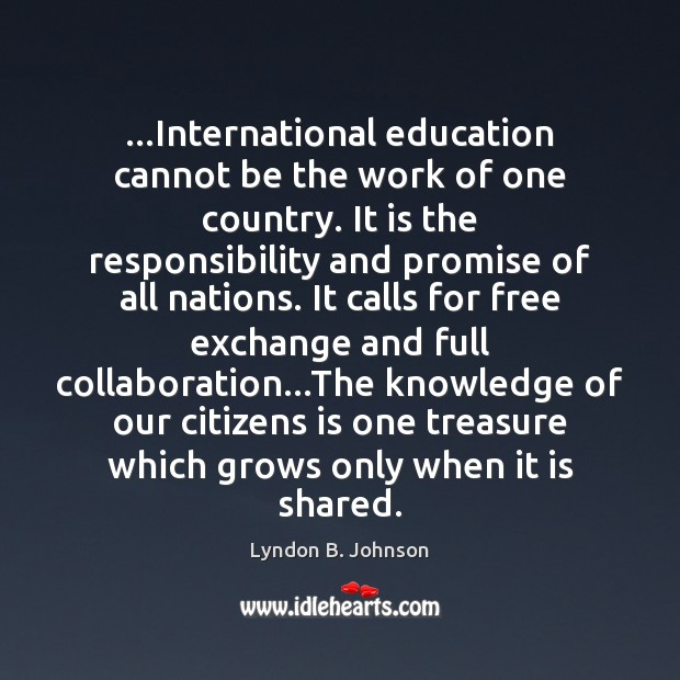 Image, …International education cannot be the work of one country. It is the