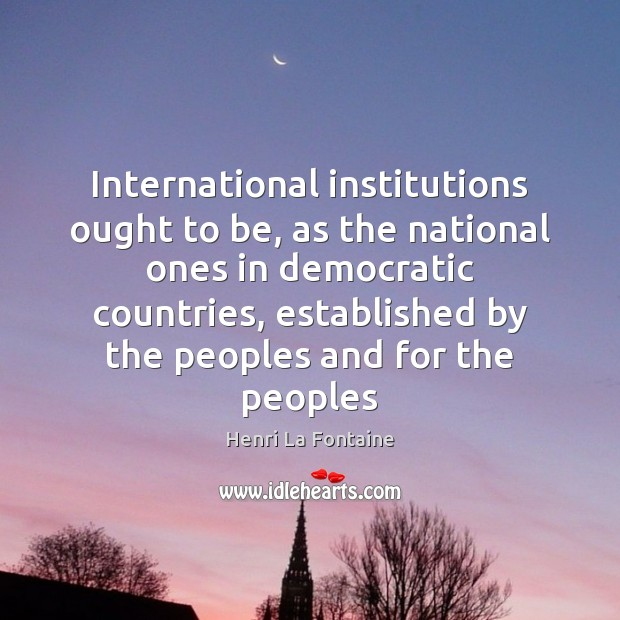 International institutions ought to be, as the national ones in democratic countries, Image