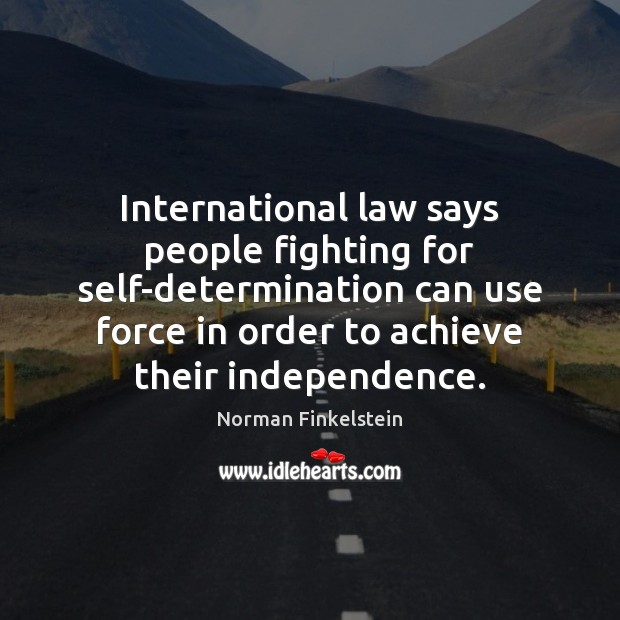 Image, International law says people fighting for self-determination can use force in order