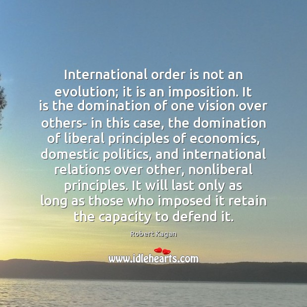 International order is not an evolution; it is an imposition. It is Image