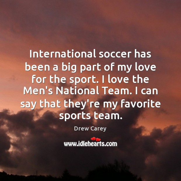 International soccer has been a big part of my love for the Image