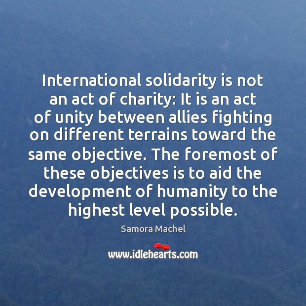 International solidarity is not an act of charity: It is an act Humanity Quotes Image