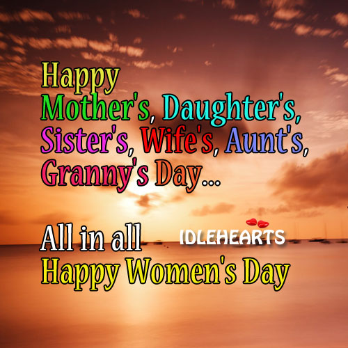 Happy International Women's Day To All You Beautifull Ladies!