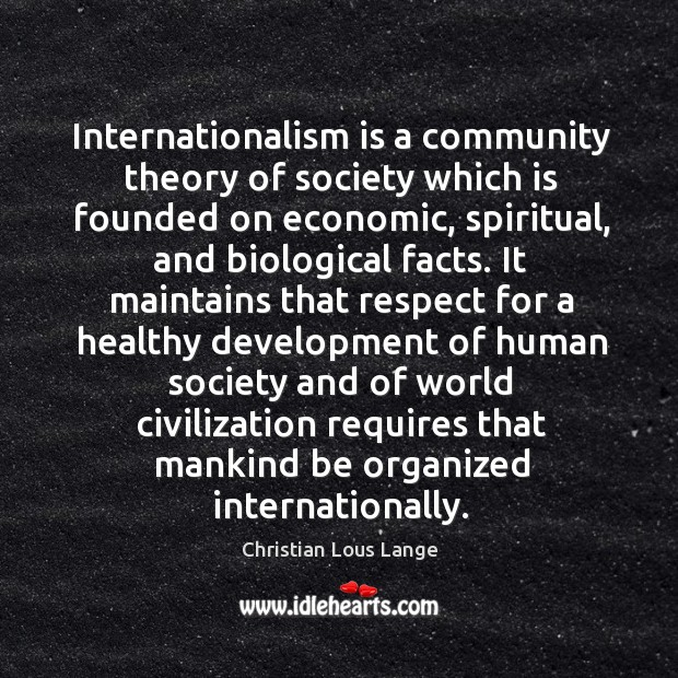 Image, Internationalism is a community theory of society which is founded on economic, spiritual, and biological facts.