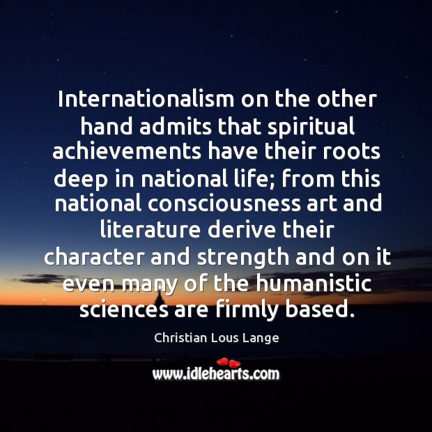 Image, Internationalism on the other hand admits that spiritual achievements have their roots deep