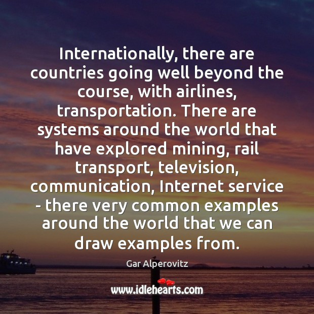 Internationally, there are countries going well beyond the course, with airlines, transportation. Image
