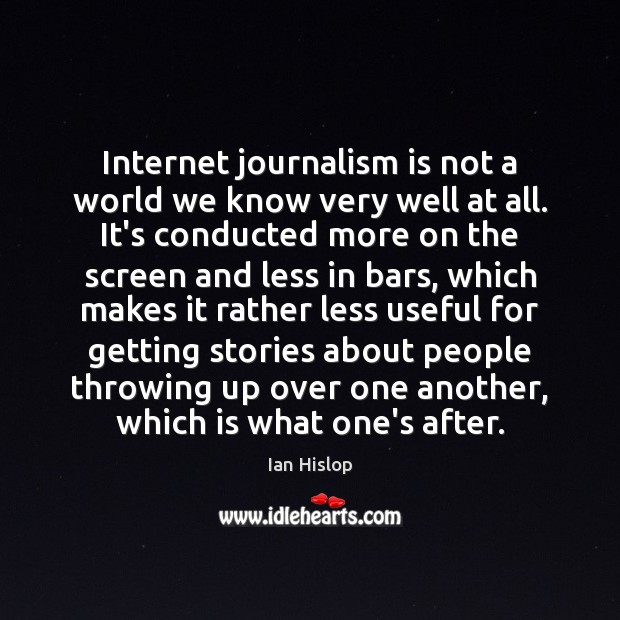 Internet journalism is not a world we know very well at all. Image