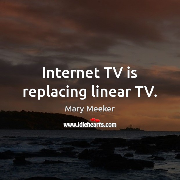 Internet TV is replacing linear TV. Image