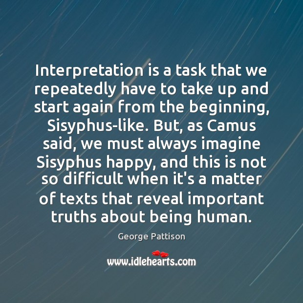 Interpretation is a task that we repeatedly have to take up and George Pattison Picture Quote