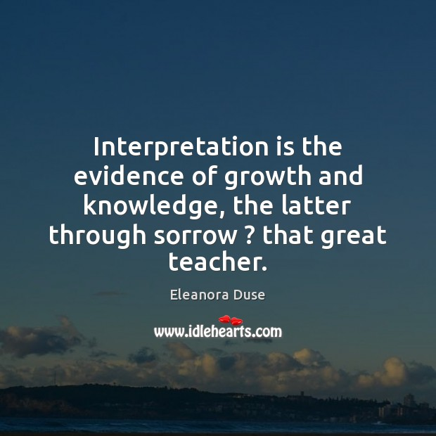 Image, Interpretation is the evidence of growth and knowledge, the latter through sorrow ?