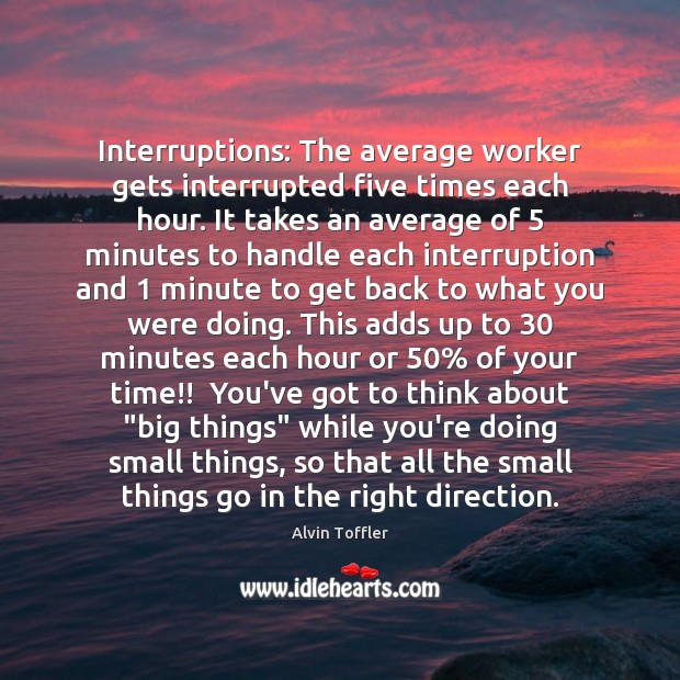 Interruptions: The average worker gets interrupted five times each hour. It takes Image