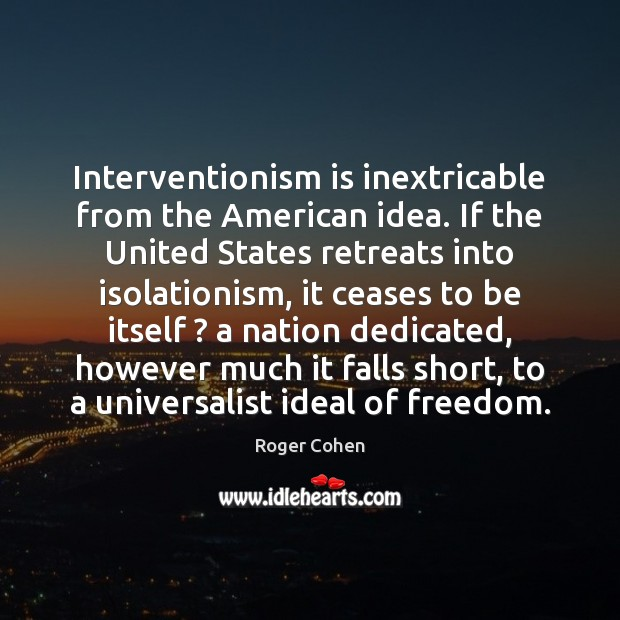 Interventionism is inextricable from the American idea. If the United States retreats Image