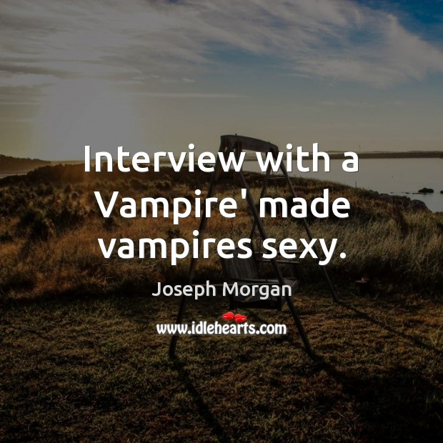 Image, Interview with a Vampire' made vampires sexy.