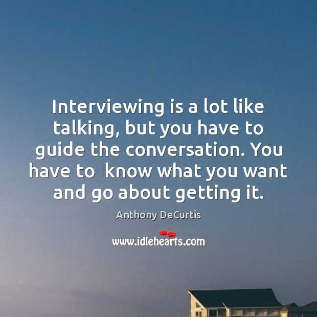 Image, Interviewing is a lot like talking, but you have to guide the