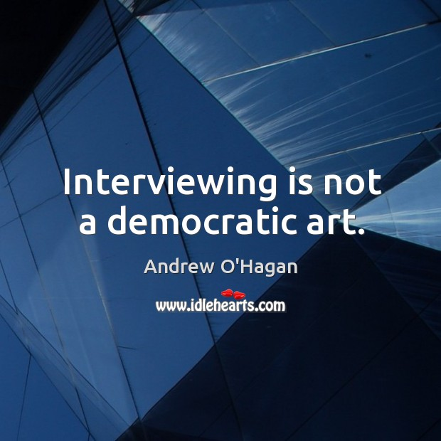 Interviewing is not a democratic art. Image