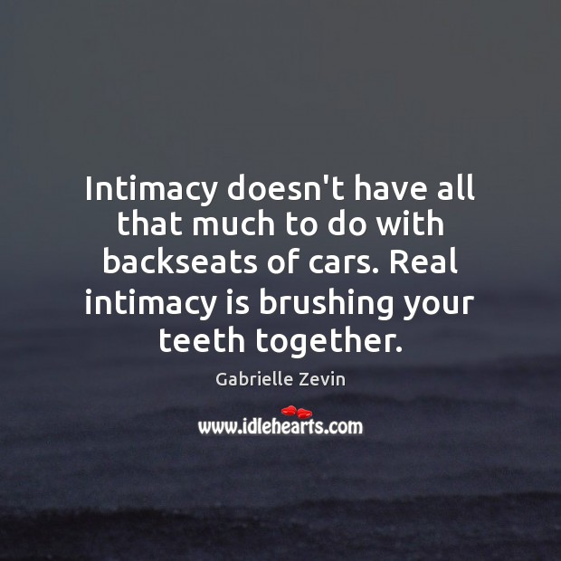 Image about Intimacy doesn't have all that much to do with backseats of cars.