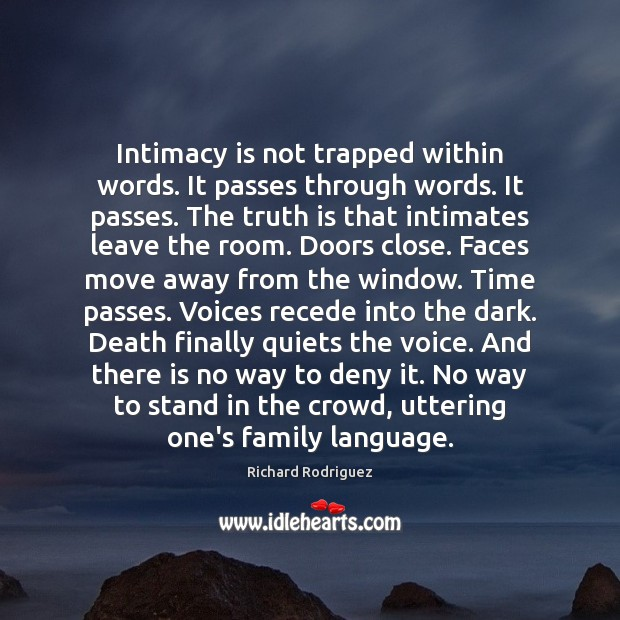 Intimacy is not trapped within words. It passes through words. It passes. Image