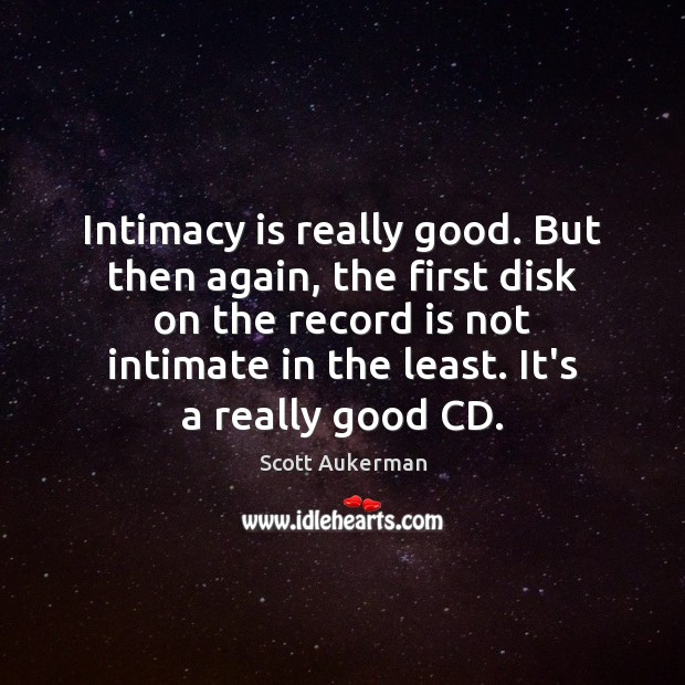Intimacy is really good. But then again, the first disk on the Image
