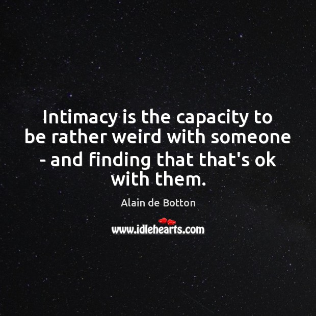 Intimacy is the capacity to be rather weird with someone – and Image