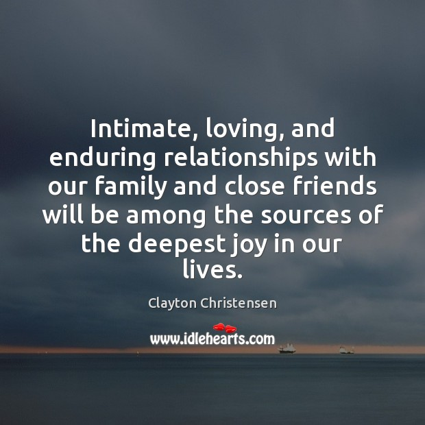 Intimate, loving, and enduring relationships with our family and close friends will Image