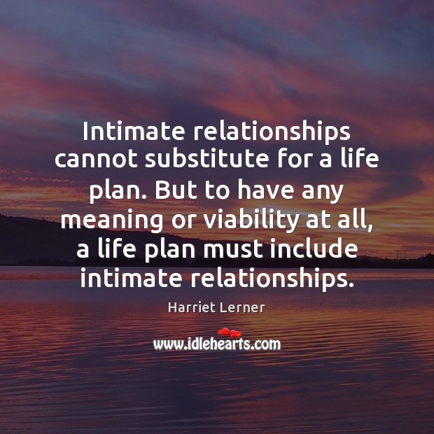 Image, Intimate relationships cannot substitute for a life plan. But to have any