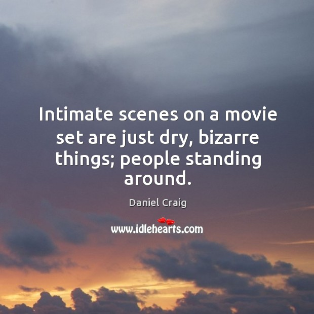 Intimate scenes on a movie set are just dry, bizarre things; people standing around. Image