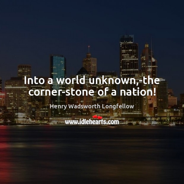 Into a world unknown,-the corner-stone of a nation! Image