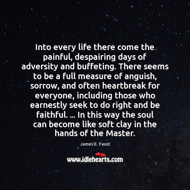 Into every life there come the painful, despairing days of adversity and James E. Faust Picture Quote