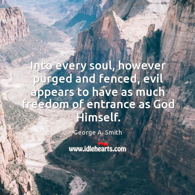 Into every soul, however purged and fenced, evil appears to have as much freedom of entrance as God himself. Image