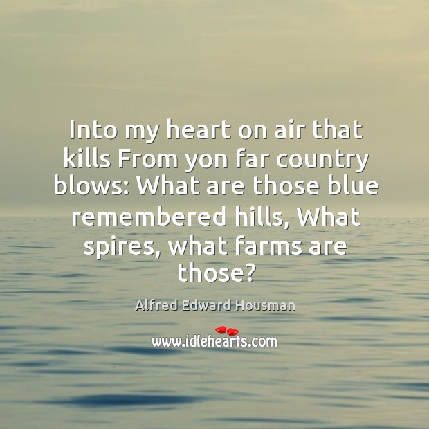 Image, Into my heart on air that kills from yon far country blows: what are those blue remembered hills