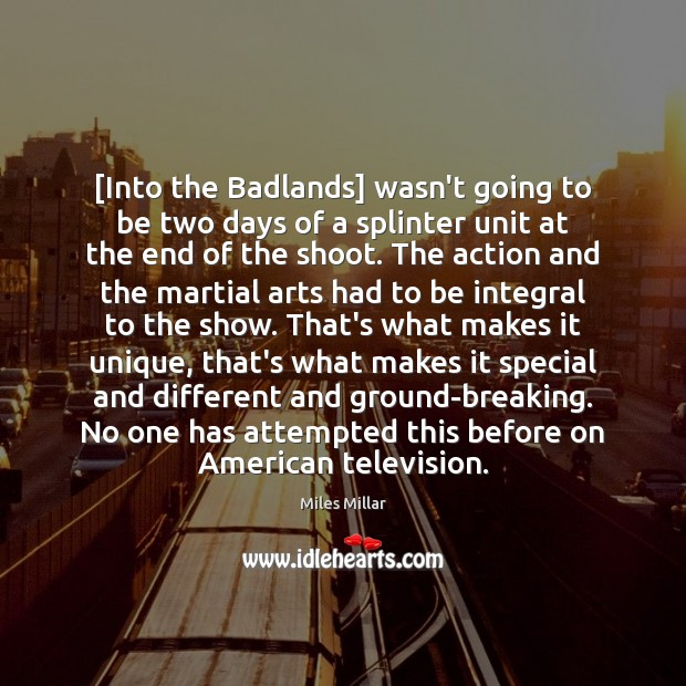 Image, [Into the Badlands] wasn't going to be two days of a splinter