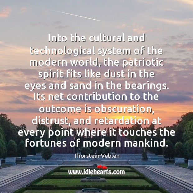 Into the cultural and technological system of the modern world, the patriotic Thorstein Veblen Picture Quote