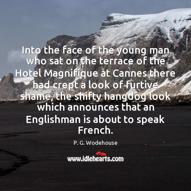 Into the face of the young man who sat on the terrace P. G. Wodehouse Picture Quote