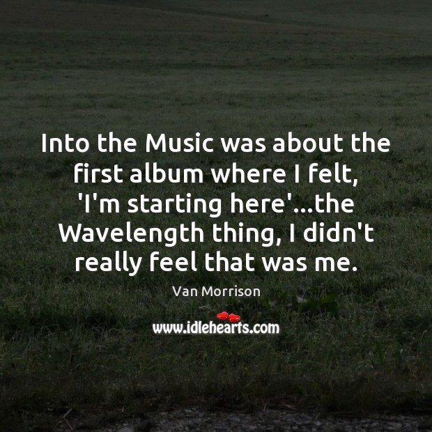 Into the Music was about the first album where I felt, 'I'm Van Morrison Picture Quote