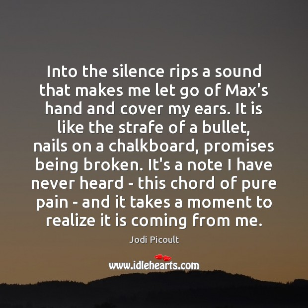 Image, Into the silence rips a sound that makes me let go of