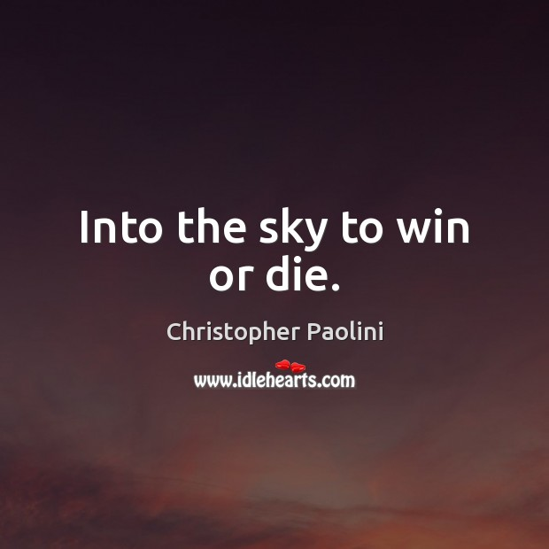 Into the sky to win or die. Christopher Paolini Picture Quote