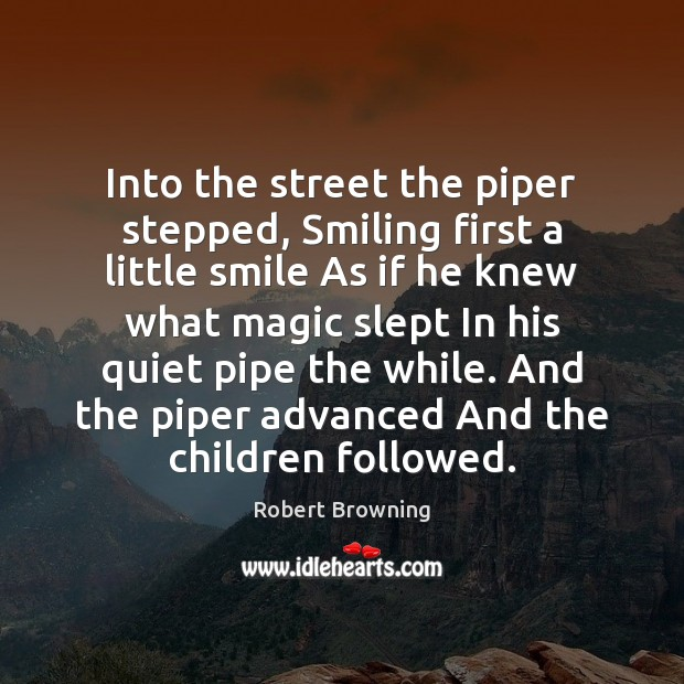 Into the street the piper stepped, Smiling first a little smile As Image