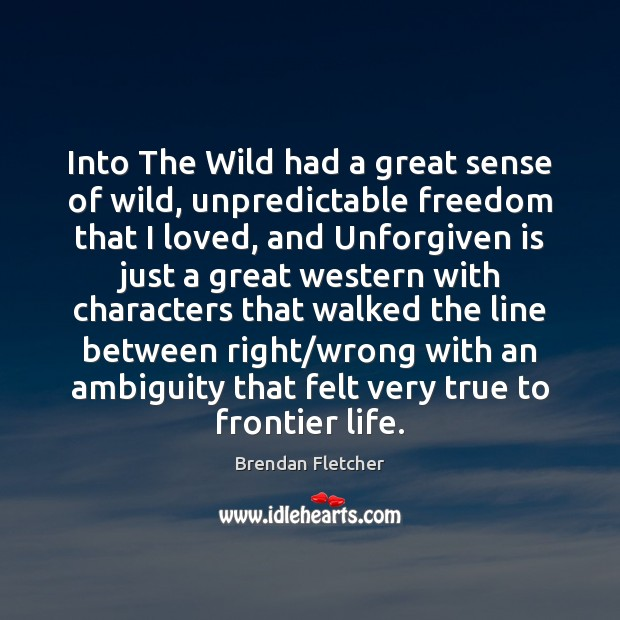 Image, Into The Wild had a great sense of wild, unpredictable freedom that
