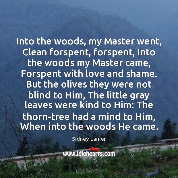 Into the woods, my Master went, Clean forspent, forspent, Into the woods Image