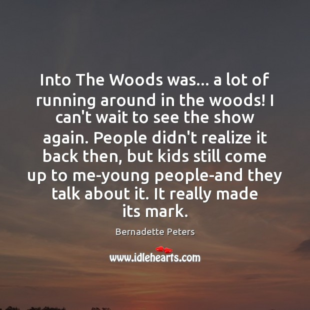 Image, Into The Woods was… a lot of running around in the woods!