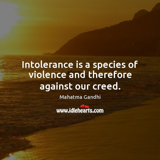 Intolerance is a species of violence and therefore against our creed. Image