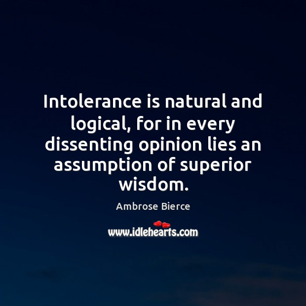 Image, Intolerance is natural and logical, for in every dissenting opinion lies an