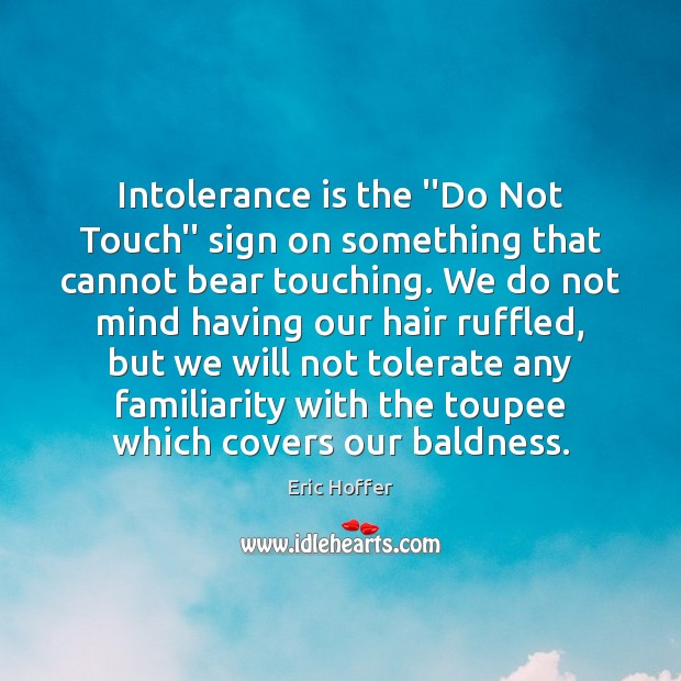 """Image, Intolerance is the """"Do Not Touch"""" sign on something that cannot bear"""