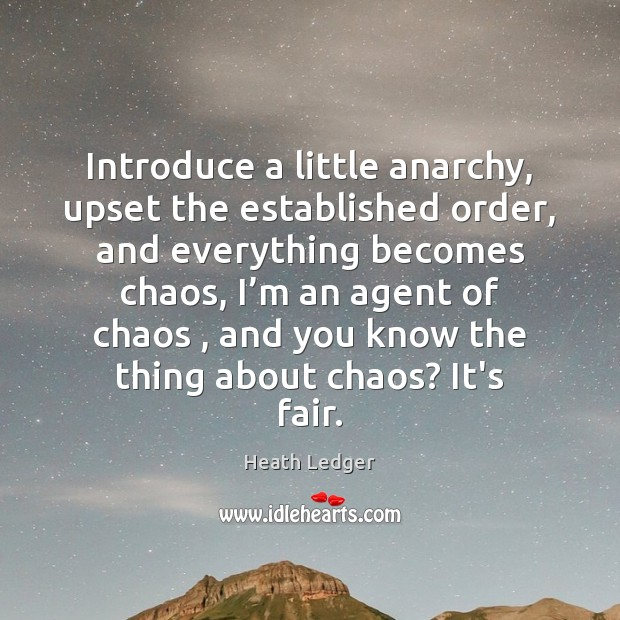 Image, Introduce a little anarchy, upset the established order, and everything becomes chaos,
