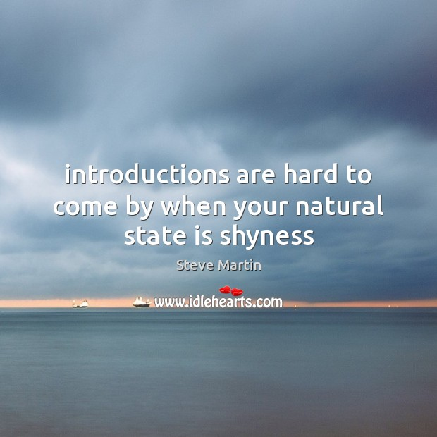 Introductions are hard to come by when your natural state is shyness Image