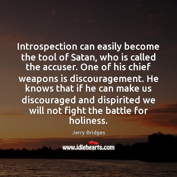 Introspection can easily become the tool of Satan, who is called the Jerry Bridges Picture Quote